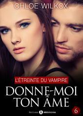 Donne-moi ton âme - 6: L'étreinte du vampire