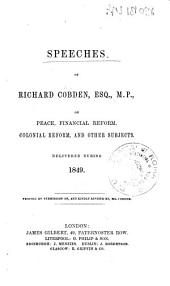 Speeches on Peace, Financial Reform, Colonial Reform, and Other Subjects: Delivered During 1849