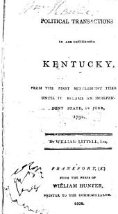 Political transactions in and concerning Kentucky: From the first settlement thereof, until it became an independent state in June, 1792