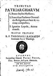 Trinitas patriarcharum. S. Bruno Stylita Mysticus; S. Franciscus Paulanus ... S. Ignatius Loyola ... Dictio triplex