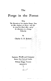 The forge in the forest: being the narrative of the Acadian ranger, Jean de Mer, seigneur de Briart; and how he crossed the Black Abbé; and of his adventures in a strange fellowship