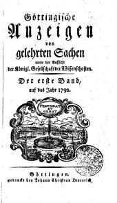 Göttingische Anzeigen von gelehrten Sachen: Der erste Band, auf das Jahr 1792