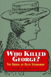 Who Killed George?: The Ordeal of Olive Sternaman
