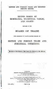 British and Foreign Trade and Industry (second Series): Second Series of Memoranda, Statistical Tables, and Charts Prepared in the Board of Trade with Reference to Various Matters Bearing on British and Foreign Trade and Industrial Conditions, Volume 2