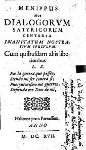 Menippus, sive dialogorum satyricorum centuria, inanitatum nostratium speculum: cum quibusdam aliis liberioribus