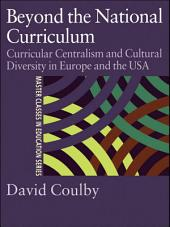 Beyond the National Curriculum: Curricular Centralism and Cultural Diversity in Europe and the USA