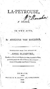 La-Peyrouse, a Drama, in Two Acts. By Augustus Von Kotzebue. Translated from the German by Anne Plumptre