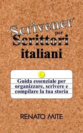 Scrivener per Scrittori italiani: Guida essenziale per organizzare, scrivere e compilare la tua storia