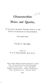 Gloucestershire Notes and Queries: An Illustrated Quarterly Magazine Devoted to the History and Antiquities of Gloucestershire, Volume 5