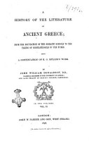 A History of the Literature of Ancient Greece  from the Foundation of the Socratic Schools to the Taking of Costantinople by the Turks by John William Donaldson  D D  PDF