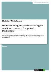Die Entwicklung der Weltbevölkerung mit den Schwerpunkten Europa und Deutschland: Die demografische Entwicklung als Herausforderung und Phänomen