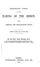 Shilling annotated Plays of Shakspeare for Students: Each Play with Explanatory and Illustrative Notes Critical Remarks and other Aids to a thorough understanding of the Drama. Edited for the use of Schools and Students preparing for Examination By the Rev. John Hunter. Shakespeare's comedy of the Taming of the Shrew, Volume 22