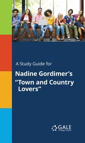 """A Study Guide for Nadine Gordimer's """"Town and Country Lovers"""""""