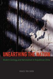 Unearthing the Nation: Modern Geology and Nationalism in Republican China