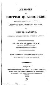 Memoirs of British Quadrupeds,: Illustrative Principally of Their Habits of Life, Instincts, Sagacity, and Uses to Mankind. Arranged According to the System of Linnaeus