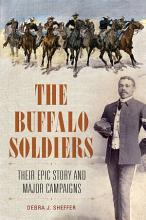 The Buffalo Soldiers  Their Epic Story and Major Campaigns PDF