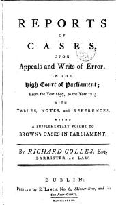 Reports of Cases, Upon Appeals and Writs of Error, in the High Court of Parliament: From the Year 1701, to the Year 1779 : with Tables, Notes and References, Volume 8
