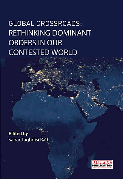 Download Global Crossroads  Rethinking Dominant Orders in Our Contested World Book