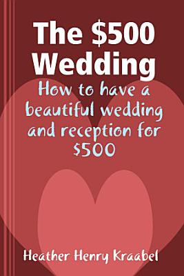 The  500 Wedding  How to have a beautiful wedding and reception for  500 PDF