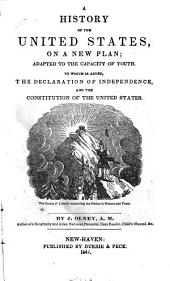 A History of the United States, on a New Plan: Adapted to the Capacity of Youth. To which is Added, The Declaration of Independence, and Constitution of the United States