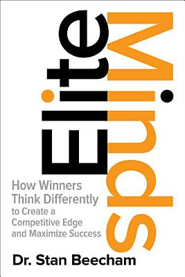 Elite Minds  How Winners Think Differently to Create a Competitive Edge and Maximize Success