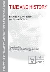 Time and History: Proceedings of the 28. International Ludwig Wittgenstein Symposium, Kirchberg am Wechsel, Austria 2005