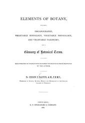 Elements of Botany, Including Organography, Vegetable Histology, Vegetable Physiology, Vegetable Taxonomy, and a Glossary of Botanical Terms. Illustrated by Nearly Five Hundred Engravings from Drawings by the Author