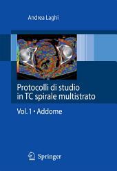 Protocolli di studio in TC spirale multistrato: Volume 1 - Addome