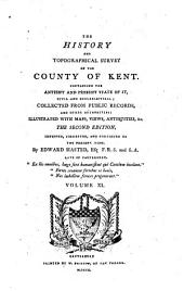 The History and Topographical Survey of the County of Kent: Containing the Antient and Present State of It, Civil and Ecclesiastical, Volume 11