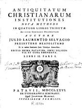 Antiquitatum christianarum institutiones: nova methodo in quatuor libros tributae ad usum Seminarii Neapolitani