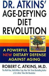 Dr. Atkins' Age-Defying Diet Revolution: A Powerful New Dietary Defense Against Ageing