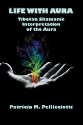 Life with Aura: Tibetan Shamanic Interpretation of the Aura