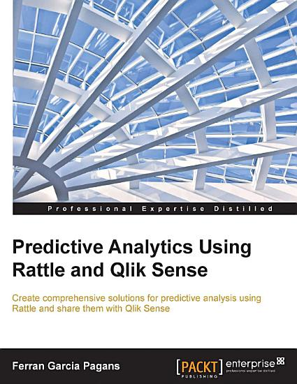 Predictive Analytics Using Rattle and Qlik Sense PDF