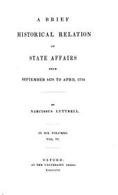 A Brief Historical Relation of State Affaires from September 1678 to April 1714: Volume 6