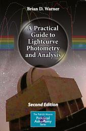 A Practical Guide to Lightcurve Photometry and Analysis: Edition 2