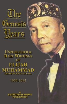 The Genesis Years of Elijah Muhammad  Unpublished and Rare Writings of Elijah Muhammad  1959 1962  PDF