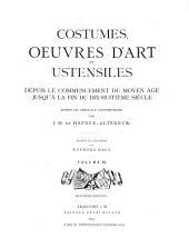 Costumes, oeuvres d'art et ustensiles depuis le commencement du moyen âge jusqu'á la fin du dix-huitim̀e siècle: d'après les originaaux contemporains, Volume9