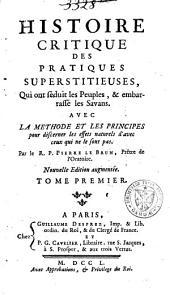 Histoire critique des pratiques superstitieuses, qui ont séduit les peuples [et] embarrassé les savans [sic]: avec la méthode et les principes pour discerner les effets naturels d'avec ceux qui ne le sont pas