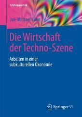 Die Wirtschaft der Techno-Szene: Arbeiten in einer subkulturellen Ökonomie