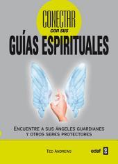 Cómo conectar con sus guías espirituales: Encuentre a sus ángeles guardianes y otros seres protectores