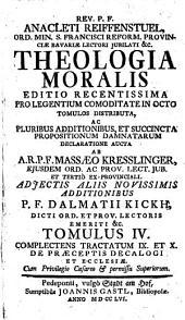 Theologia Moralis: Coplectens Tractatum IX. Et X. De Praeceptis Decalogi Et Ecclesiae. 4