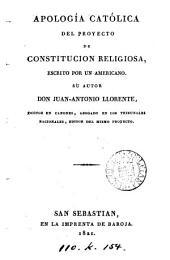 Apología católica del Proyecto de constitucion religiosa, escrito por un Americano [J.A. Llorente] (respuesta a la censura teológica dada por fray Rogue Olsinellas y fray J. Tapias).