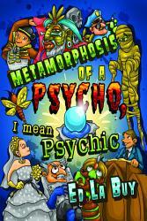 Metamorphosis Of A Psycho I Mean Psychic Book PDF
