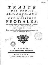 Traité des droits seigneuriaux et des matières féodales, par M. Noble François de Boutaric,...