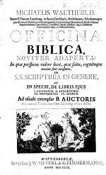 M. W. ... officina biblica, noviter adaperta: in quâ perspicue videre licet, quæ scitu ... maxime sunt necessaria de S.S. Scriptura in genere et in specie de libris ejus I. Canonicis II. Apocryphis III. Deperditis IV. Spuriis. ... Editione hac tertiâ, emendata et ... aucta