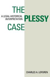 The Plessy Case: A Legal-Historical Interpretation