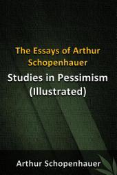 The Essays of Arthur Schopenhauer - Studies in Pessimism (illustrated)
