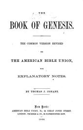 The Book of Genesis: The Common Version Revised for the American Bible Union, with Explanatory Notes