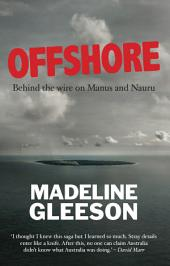 Offshore: Behind the wire on Manus and Nauru