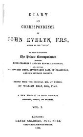 Diary and Correspondence of John Evelyn, to which is Subjoined the Private Correspondence Between King Charles I and Sir Edward Nicholas, and Between Sir Edward Hyde and Sir Richard Browne: Ed. from the Orig. Mss. at Wotton by William Bray, Volume 1